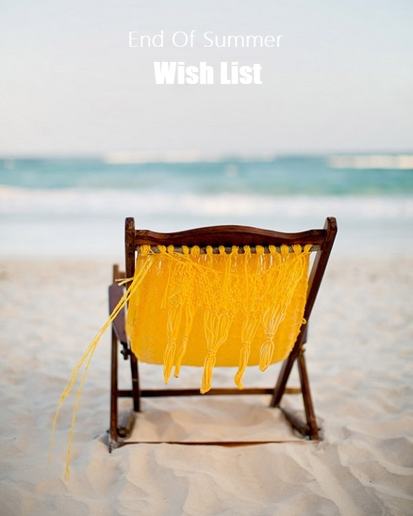 End Of Summer Wish List